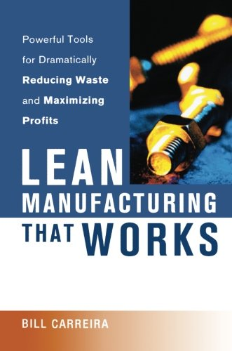 Lean Manufacturing That Works: Powerful Tools for Dramatically Reducing Waste and Maximizing Profits