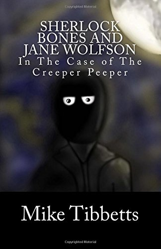 Download Sherlock Bones and Jane Wolfson: In The Case of The Creeper Peeper pdf epub