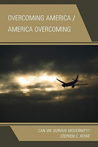 Overcoming America / America Overcoming: Can We Survive Modernity?