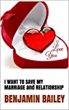 I WANT TO SAVE MY MARRIAGE and RELATIONSHIP: An Easy way for those willing to fight for the Ones they Love
