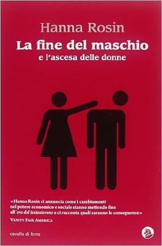 Amazon.it  La fine del maschio e l ascesa delle donne - Hanna Rosin ... addb4ac7131e