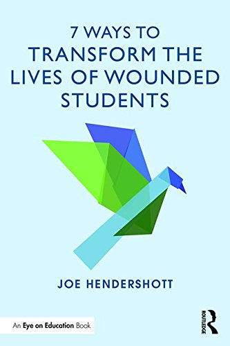 7 Ways to Transform the Lives of Wounded Students (Eye on Education Books)