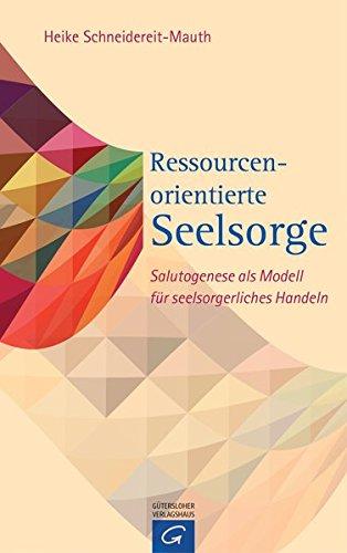 Ressourcenorientierte Seelsorge: Salutogenese als Modell für seelsorgerliches Handeln