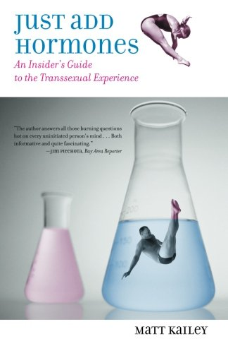 Just Add Hormones: An Insider's Guide to the Transsexual Experience