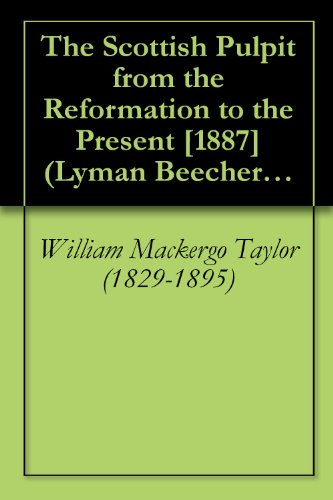 The Scottish Pulpit from the Reformation to the Present [1887] (Lyman Beecher Lectures Book 1886)