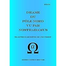 Drame  du  Pôle Nord  vu par  Nostradamus: Traditions secrètes de l'Occident (La véritable écriture secrète de Nostradamus t. 2) (French Edition)