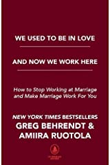 We Used To Be in Love and Now We Work Here: How To Stop Working at Marriage and Make Marriage Work for You Hardcover