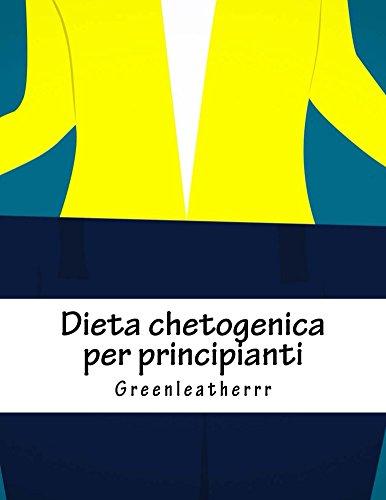 Dieta chetogenica per principianti Guida per vivere lo stile di vita di Keto con dessert chetogenici e dolci spuntini Ricette di bomba grassa (Italian - Dessert Vita Dolce