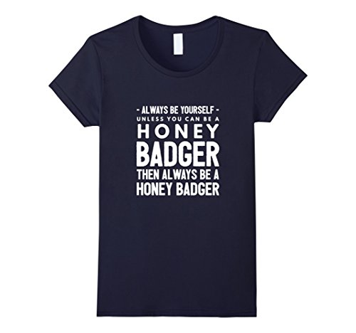 Womens Always Be Yourself   Unless You Can Be A Honey Badger Medium Navy
