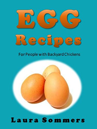 Egg Recipes For People With Backyard Chickens: Quiche, frittatas, breakfast burritos and many more recipes to be used with eggs from your backyard chickens. by [Sommers, Laura]