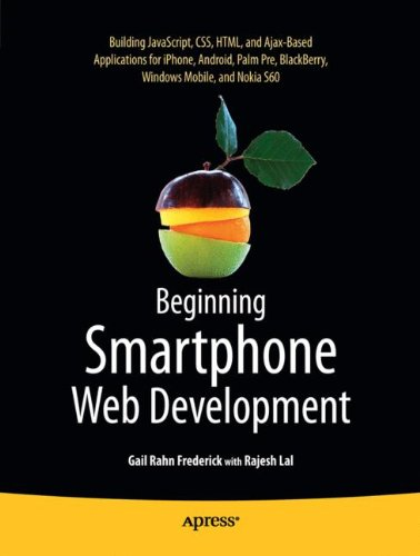 Beginning Smartphone Web Development: Building JavaScript, CSS, HTML and Ajax-based Applications for iPhone, Android, Palm Pre, BlackBerry, Windows Mobile and Nokia S60 by Brand: Apress