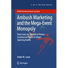Ambush Marketing & the Mega-Event Monopoly: How Laws are Abused to Protect Commercial Rights to Major Sporting Events (ASSER International Sports Law Series)
