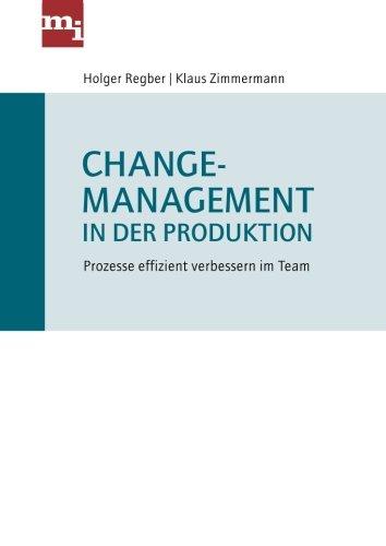 Changemanagement in der Produktion: Prozesse Effizient Verbessern Im Team (German Edition)