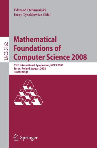 Mathematical Foundations of Computer Science 2008: 33rd International Symposium, MFCS 2008, Torun, Poland, August 25-29,