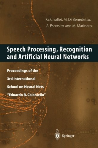 "Speech Processing, Recognition and Artificial Neural Networks: Proceedings of the 3rd International School on Neural Nets ""Eduardo R. Caianiello"" by G Chollet G M DiBenedetto A Esposito M Marinaro"