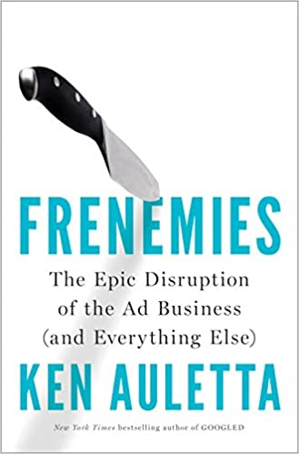 Frenemies: The Epic Disruption Of The Ad Business por Ken Auletta epub