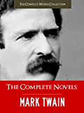 THE COMPLETE NOVELS OF MARK TWAIN AND THE COMPLETE BIOGRAPHY OF MARK TWAIN (Complete Works of Mark Twain Series) THE COMPLETE WORKS COLLECTION (The Complete ... of Mark Twain Book 1) (English Edition)