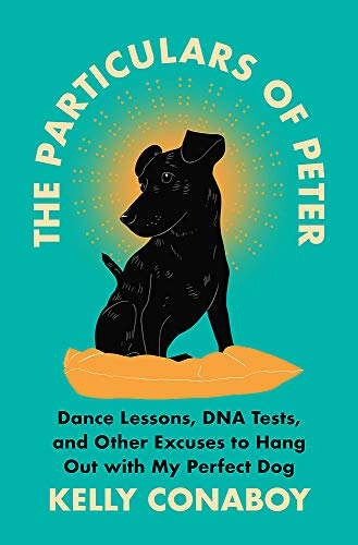 Book Cover: The Particulars of Peter: Dance Lessons, DNA Tests, and Other Excuses to Hang Out with My Perfect Dog