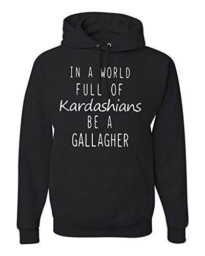 in a World Full of Kardashians Be a Gallagher Unisex Hoodie Sweatshirt (M) Black
