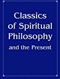 img - for Classics Of Spiritual Philosophy And The Present book / textbook / text book