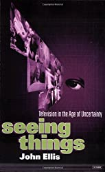 Seeing Things: Television in the Age of Uncertainty