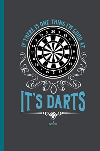 - If there is one thing I'm good at It's DARTS: For all Dart Players Throwing Darts notebooks gift (6