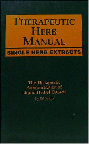 Therapeutic Heb Manual - Single Herb Extracts - The Therapeutic Administration of Liquid Herbal Extracts