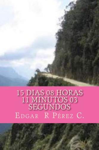 Descargar Libro 15 Dias 08 Horas 11 Minutos 03 Segundos Edgar R Pérez C