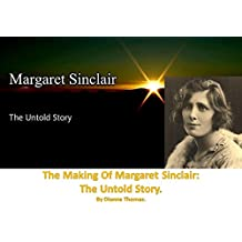 The Making Of Margaret Sinclair: The Untold Story.