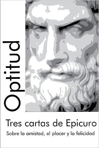 Tres cartas de Epicuro: Sobre la amistad, el placer y la ...