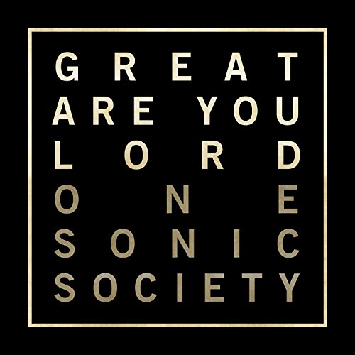 Great Are You Lord - One Sonic Society Lyrics LIFE 102.5