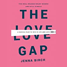 The Love Gap: A Radical Plan to Win in Life and Love Audiobook by Jenna Birch Narrated by Therese Plummer