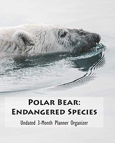 (Polar Bear: Endangered Species Undated 3-Month Planner Organizer: Weekly Monthly Calendar and Engagement Book)