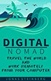Digital Nomad - Travel The World And Work Remotely From Your Computer