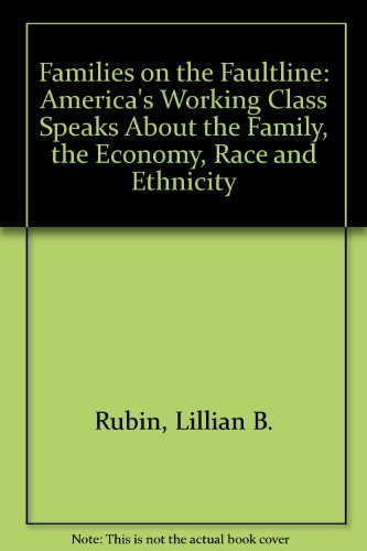 Families on the Fault Line: America's Working Class Speaks About the Family, the Economy, Race, and Ethnicity