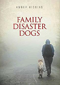 Family Disaster Dogs by [Higgins, Amber]