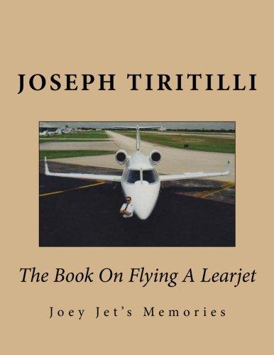 The Book On Flying A Learjet: Joey Jet's Memories pdf