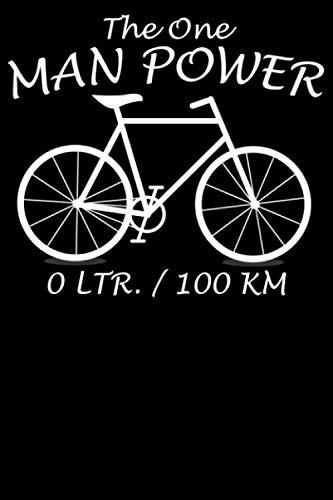 The One Man Power 0 Ltr. / 100KM: Notizbuch DIN A5 Blanko 120 Seiten Fahrrad MTB Mountainbike Rennrad Downhill Radsport Bike Geschenkidee & ... Planer Tagebuch Notizheft Notizblock