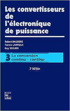 Livre LES CONVERTISSEURS DE L'ELECTRONIQUE DE PUISSANCE. Volume 3, La conversion continu-continu epub pdf