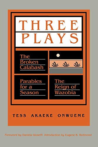 Three Plays: The Broken Calabash / Parables for a Season / The Reign of Wazobia (African American Life)