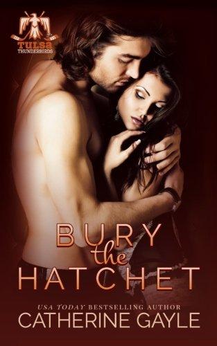 Read Online Bury the Hatchet (Tulsa Thunderbirds Book 1) (Volume 1) ebook