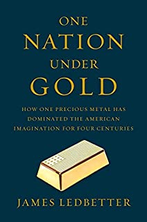 Book Cover: One Nation Under Gold: How One Precious Metal Has Dominated the American Imagination for Four Centuries