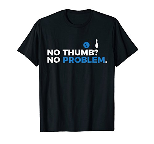No Thumb No Problem Two Handed Bowling Bowler T-shirt