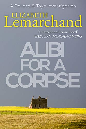 Alibi For A Corpse (Pollard & Toye Investigations Book 3) by [Lemarchand, Elizabeth]