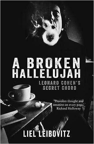 A Broken Hallelujah Leonard Cohens Secret Chord By Liel Leibovitz