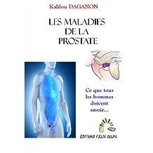 Les maladies de la prostate: Ce que tous les hommes doivent savoir... (French Edition)