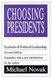 Choosing Presidents : Symbols of Political Leadership, Novak, Michael, 156000567X