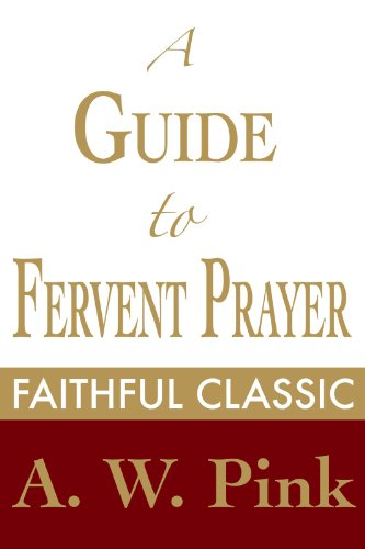 (A Guide to Fervent Prayer (Arthur Pink Collection Book 31))