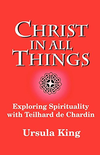 Cover of Christ in All Things: Exploring Spirituality with Teilhard de Chardin