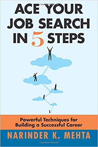 Ace Your Job Search In Five Steps: Powerful Techniques For Building A  Successful Career: Narinder K. Mehta: 9781530774555: Amazon.com: Books